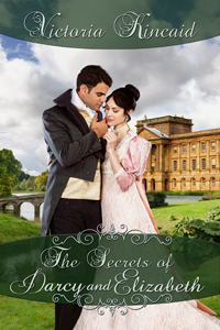 The Secrets of Darcy and Elizabeth, Jane Austen fan fiction, Jane Austen variation, Pride and Prejudice variation, Victoria Kincaid, historical fiction, historical romance, Regency romance